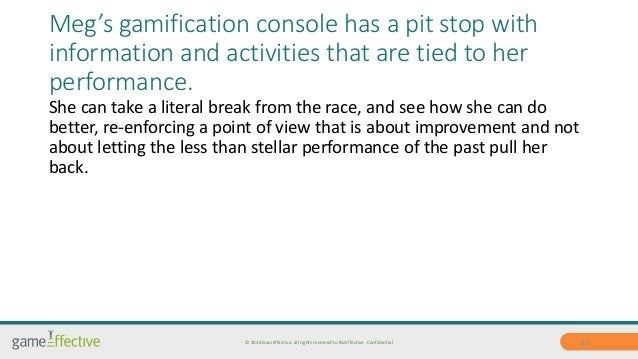 Meg's gamification console has a pit stop with  information and activities that are tied to her  performance.  She can tak...