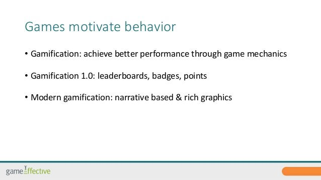 Games motivate behavior  • Gamification: achieve better performance through game mechanics  • Gamification 1.0: leaderboar...