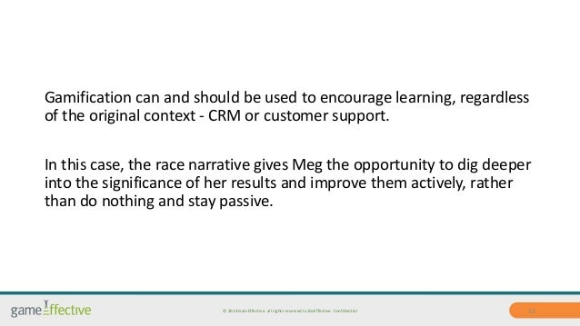 Gamification can and should be used to encourage learning, regardless  of the original context - CRM or customer support. ...