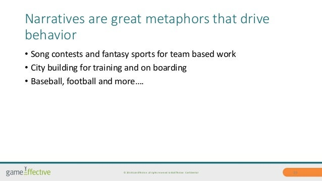 Narratives are great metaphors that drive  behavior  • Song contests and fantasy sports for team based work  • City buildi...