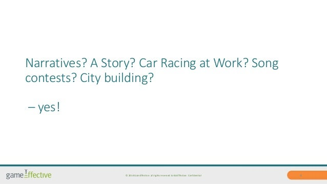 Narratives? A Story? Car Racing at Work? Song  contests? City building?  – yes!  © 2014 GamEffective. all rights reserved ...