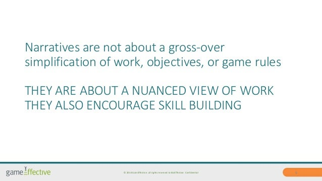 Narratives are not about a gross-over  simplification of work, objectives, or game rules  THEY ARE ABOUT A NUANCED VIEW OF...