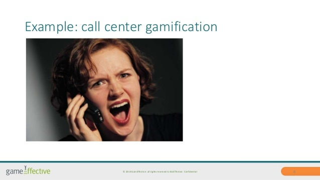 Example: call center gamification  © 2014 GamEffective. all rights reserved to BizEffective. Confidential 8