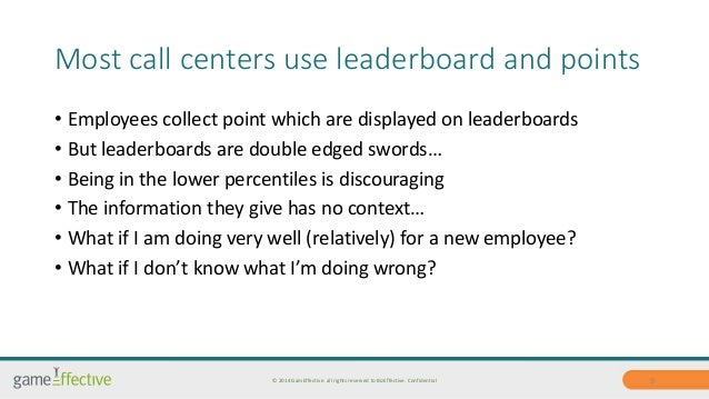 Most call centers use leaderboard and points  • Employees collect point which are displayed on leaderboards  • But leaderb...