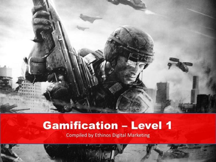 Gamification – Level 1   Compiled by Ethinos Digital Marketing