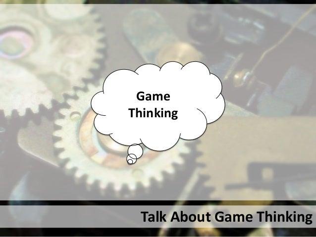 GameThinkingTalk About Game Thinking