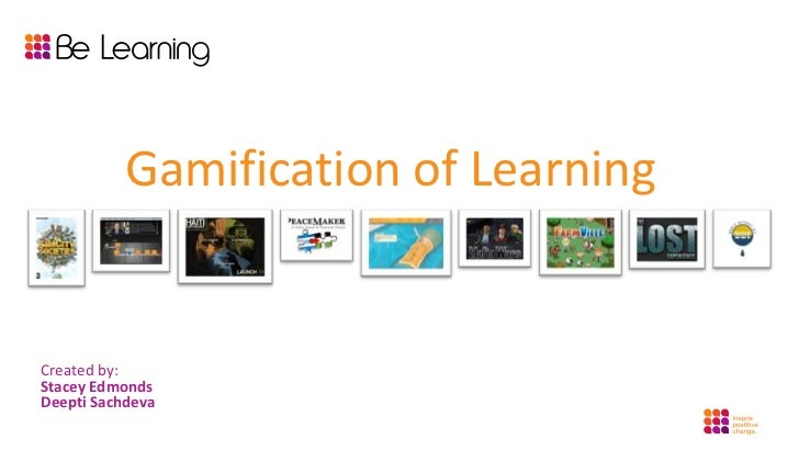 Gamification of Learning<br />Created by: Stacey EdmondsDeepti Sachdeva<br />
