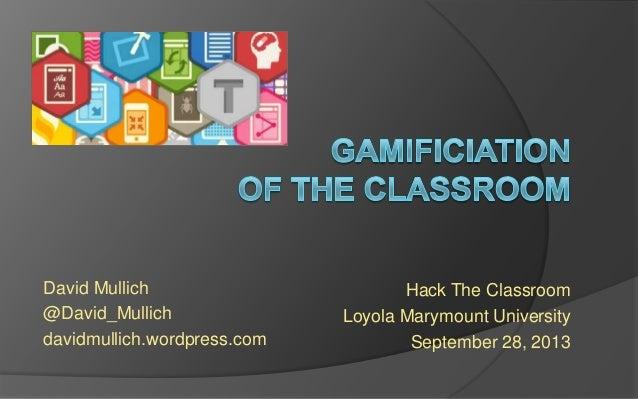 David Mullich @David_Mullich davidmullich.wordpress.com Hack The Classroom Loyola Marymount University September 28, 2013