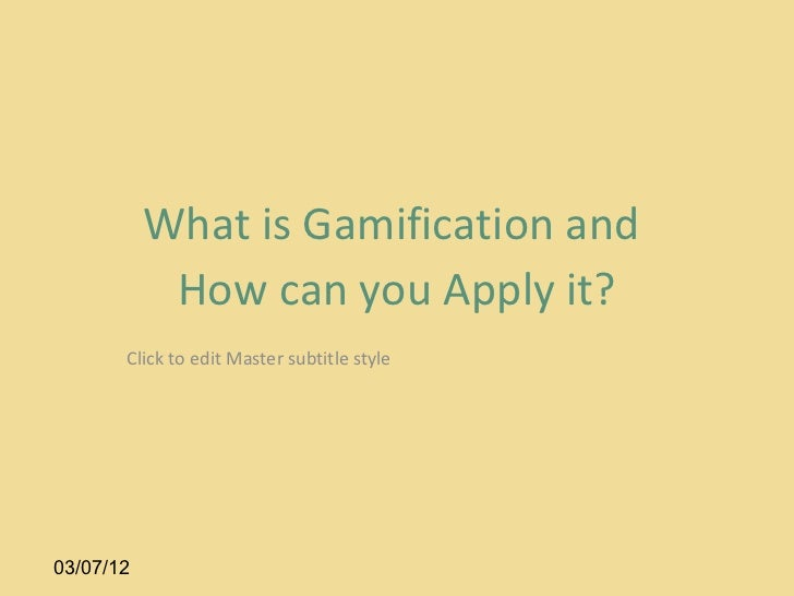 What is Gamification and            How can you Apply it?       Click to edit Master subtitle style03/07/12