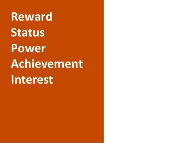 Reward Status Power Achievement Interest