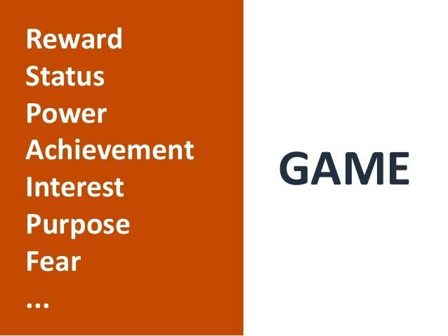 Reward Status Power Achievement Interest Purpose Fear ... GAME