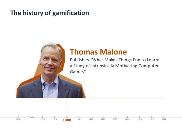 """The history of gamification Thomas Malone Publishes """"What Makes Things Fun to Learn: a Study of Intrinsically Motivating C..."""