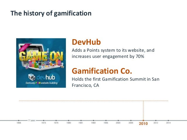 The history of gamification DevHub Adds a Points system to its website, and increases user engagement by 70% Gamification ...