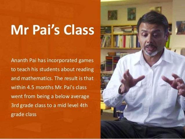 Ananth Pai has incorporated games to teach his students about reading and mathematics. The result is that within 4.5 month...