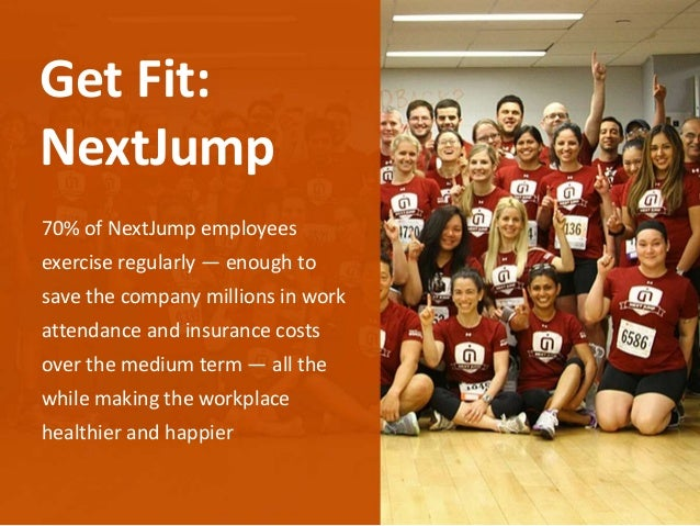 70% of NextJump employees exercise regularly — enough to save the company millions in work attendance and insurance costs ...