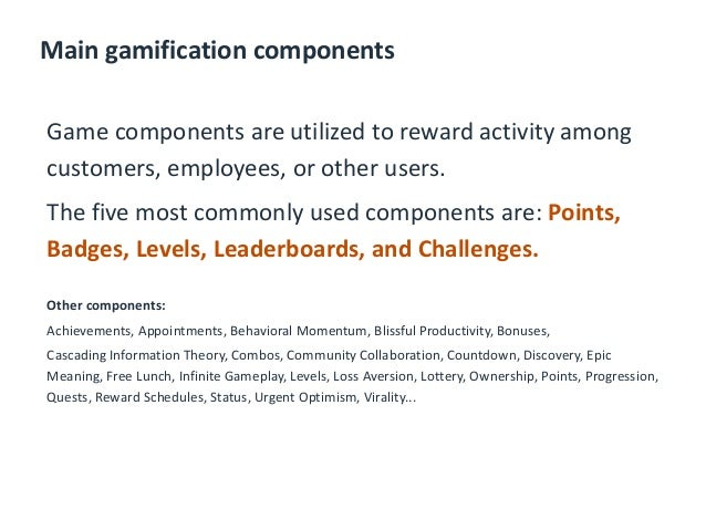 Main gamification components Game components are utilized to reward activity among customers, employees, or other users. T...