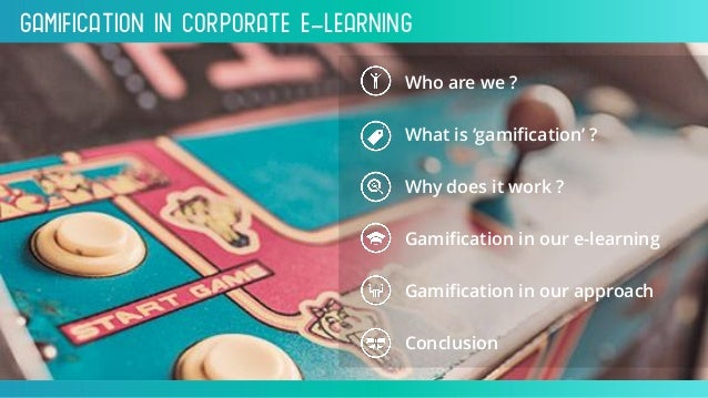 Gamification inCorporate e-Learning Who are we ? What is 'gamification' ? Gamification in our e-learning Why does it work ...