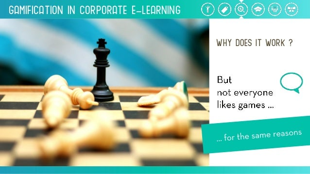 Gamification inCorporate e-Learning WHYdoesitwork?