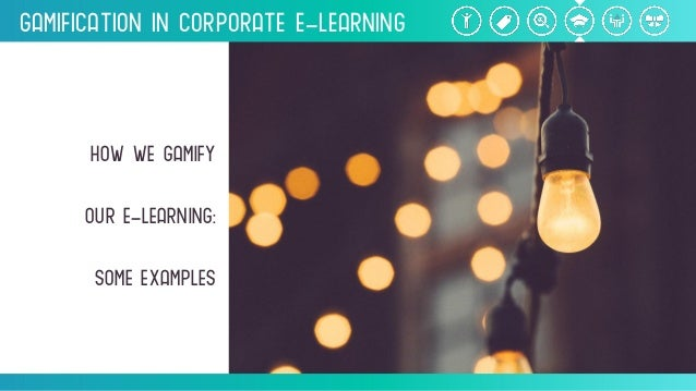 Gamification inCorporate e-Learning HOWWEGAMIFy oure-learning: someexamples