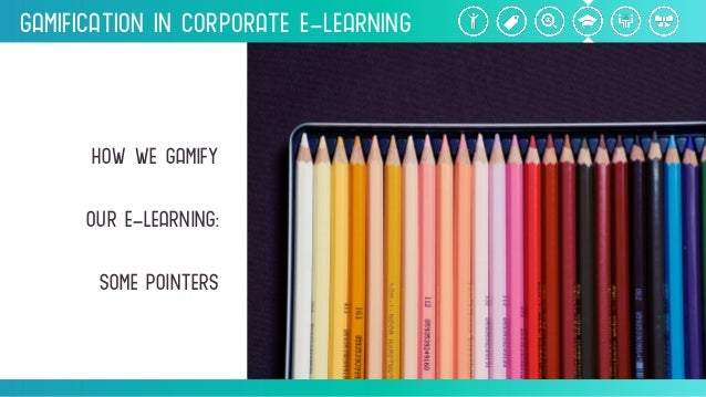 Gamification inCorporate e-Learning HOWWEGAMIFy oure-learning: somePOINTERS