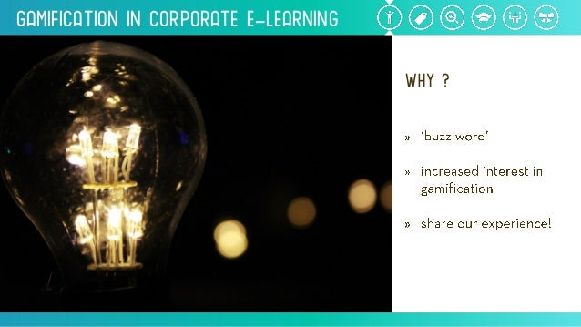 Gamification inCorporate e-Learning WHY?
