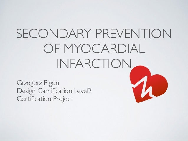 Grzegorz Pigon Design Gamification Level2 Certification Project SECONDARY PREVENTION OF MYOCARDIAL INFARCTION