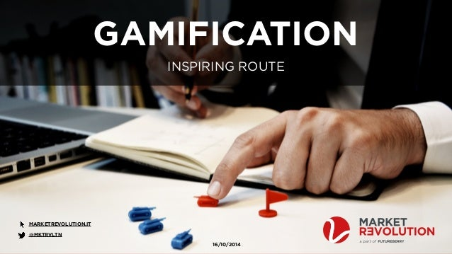 MARKETREVOLUTION.IT  GAMIFICATION - INSPIRING ROUTE  GAMIFICATION  INSPIRING ROUTE  @MKTRVLTN  16/10/2014