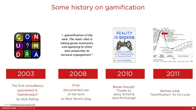 """Some history on gamification  """"..gameification of the  web. The basic idea is  taking game mechanics  and applying to othe..."""