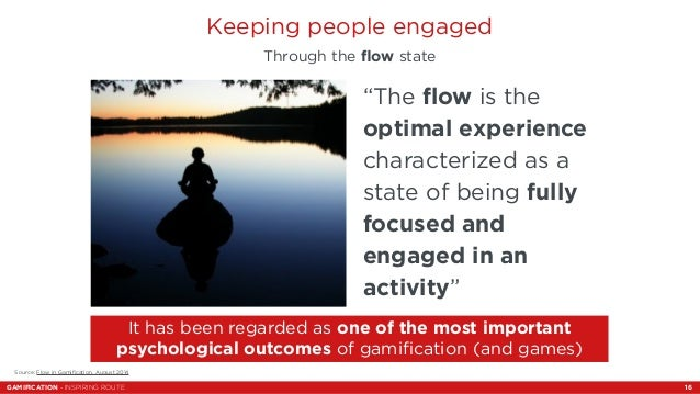 """Keeping people engaged  Through the flow state  """"The flow is the  optimal experience  characterized as a  state of being f..."""