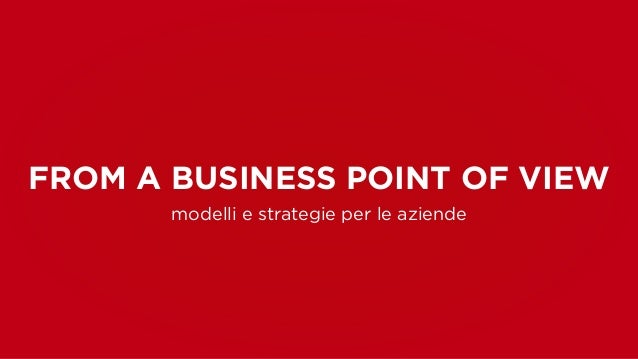 FROM A BUSINESS POINT OF VIEW  modelli e strategie per le aziende