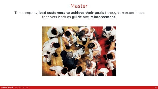 Master  The company lead customers to achieve their goals through an experience  that acts both as guide and reinforcement...