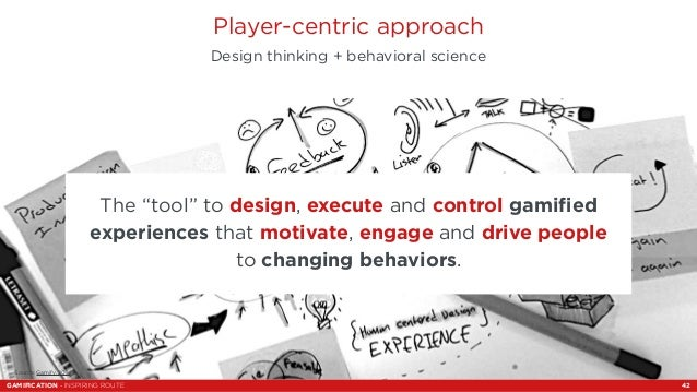 """Player-centric approach  Design thinking + behavioral science  Source: Gamify, 2014.  The """"tool"""" to design, execute and co..."""