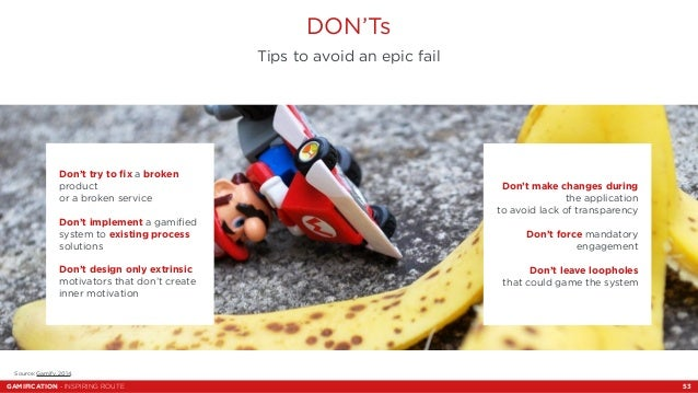 GAMIFICATION - INSPIRING ROUTE  Tips to avoid an epic fail  53  DON'Ts  Don't try to fix a broken  product  or a broken se...