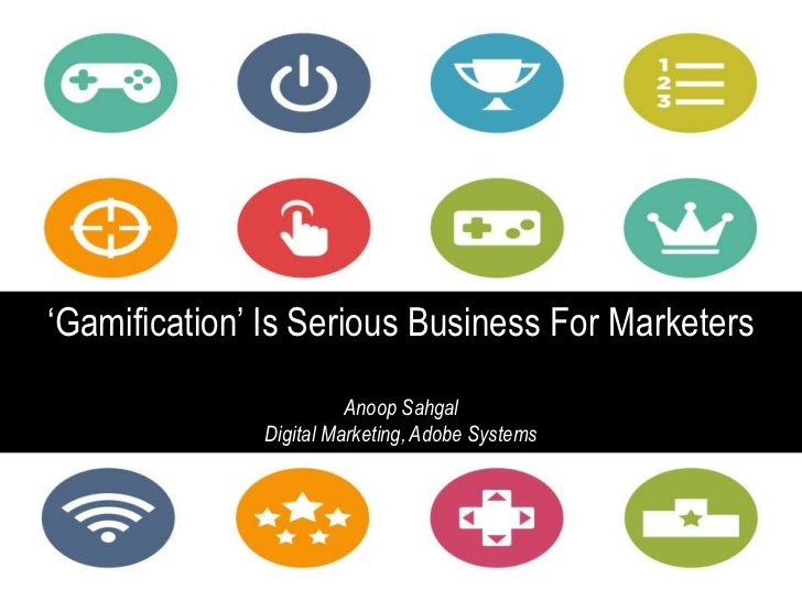 'Gamification' Is Serious Business For Marketers                        Anoop Sahgal              Digital Marketing, Adobe...