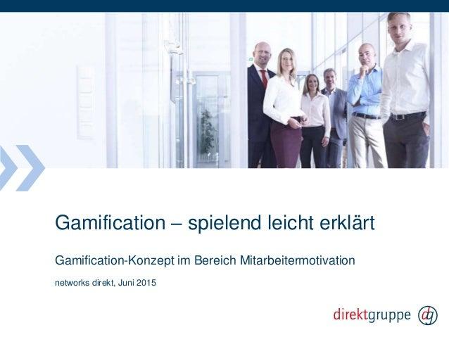 Gamification – spielend leicht erklärt Gamification-Konzept im Bereich Mitarbeitermotivation networks direkt, Juni 2015
