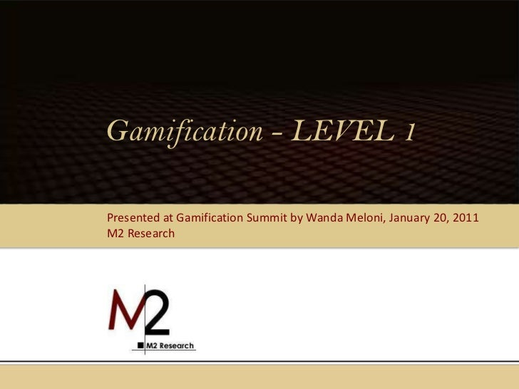 Gamification - LEVEL 1<br />Presented at Gamification Summit by Wanda Meloni, January 20, 2011<br />M2 Research<br />