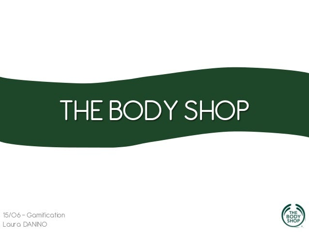 THE BODY SHOP  15/06 - Gamification Laura DANINO