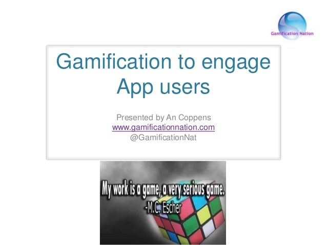 Gamification to engage App users Presented by An Coppens www.gamificationnation.com @GamificationNat