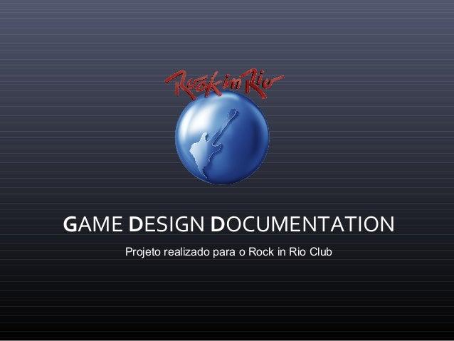 GAME DESIGN DOCUMENTATION Projeto realizado para o Rock in Rio Club