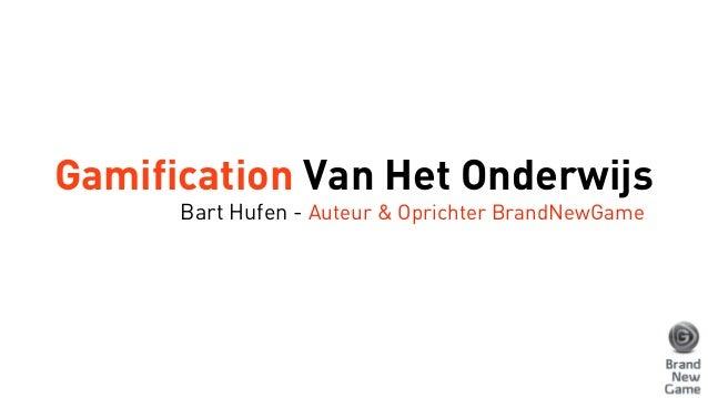 Gamification Van Het Onderwijs Bart Hufen - Auteur & Oprichter BrandNewGame