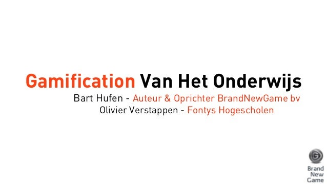 Gamification Van Het Onderwijs Bart Hufen - Auteur & Oprichter BrandNewGame bv Olivier Verstappen - Fontys Hogescholen