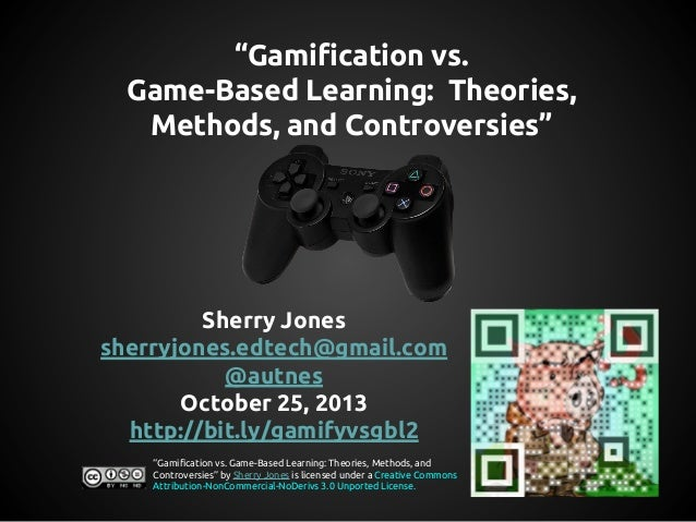 """Gamification vs. Game-Based Learning: Theories, Methods, and Controversies""  Sherry Jones sherryjones.edtech@gmail.com @a..."
