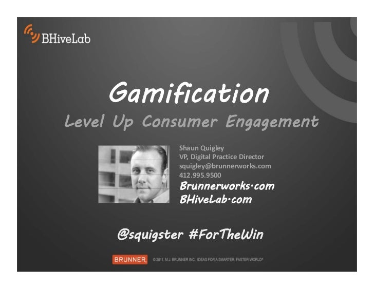 GamificationLevel Up Consumer Engagement             Shaun Quigley             VP, Digital Practice Director              ...