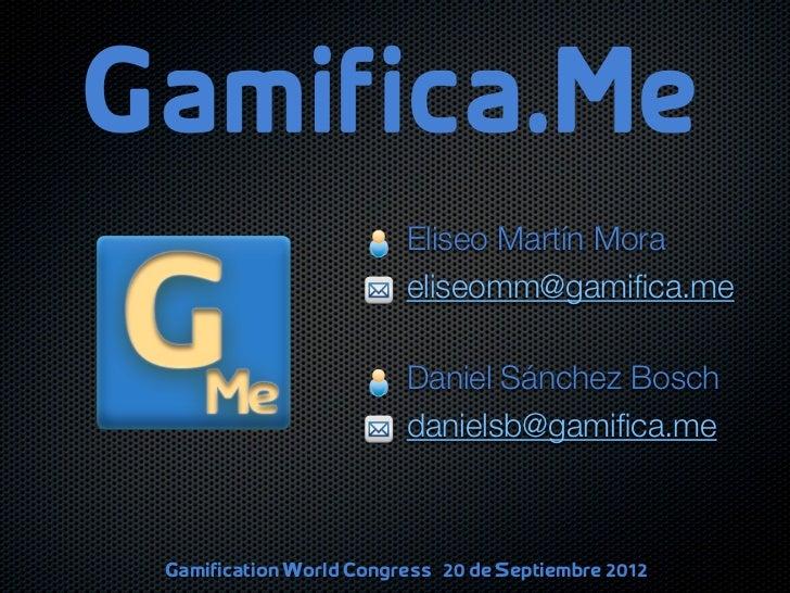 Eliseo Martín Mora                          eliseomm@gamifica.me                          Daniel Sánchez Bosch             ...