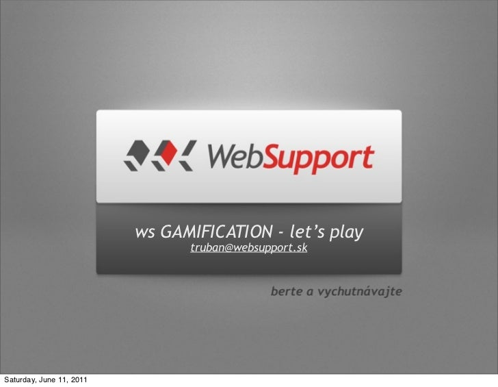 ws GAMIFICATION - let's play                                truban@websupport.skSaturday, June 11, 2011