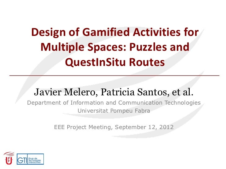Design of Gamified Activities for  Multiple Spaces: Puzzles and       QuestInSitu Routes  Javier Melero, Patricia Santos, ...