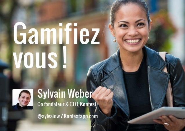 Sylvain WeberCo-fondateur & CEO, Kontest@sylvainw / Kontestapp.comGamifiezvous !