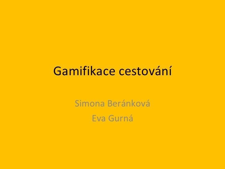 Gamifikace cestování Simona Beránková Eva Gurná