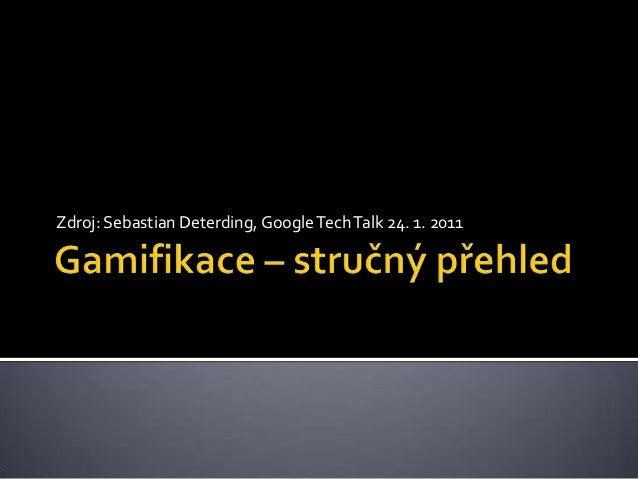 Zdroj: Sebastian Deterding, Google Tech Talk 24. 1. 2011