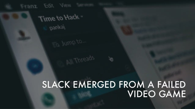 GLITCH WAS BASED ON SOFTWARE TOOLS THAT BECAME SLACK • Slack used to be a game developer called Tiny Speck • Glitch was a ...